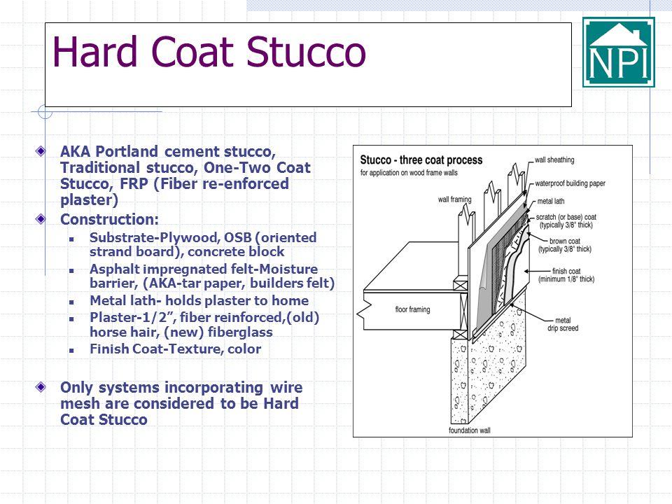 Hard Coat Stucco AKA Portland cement stucco, Traditional stucco, One-Two Coat Stucco, FRP (Fiber re-enforced plaster)