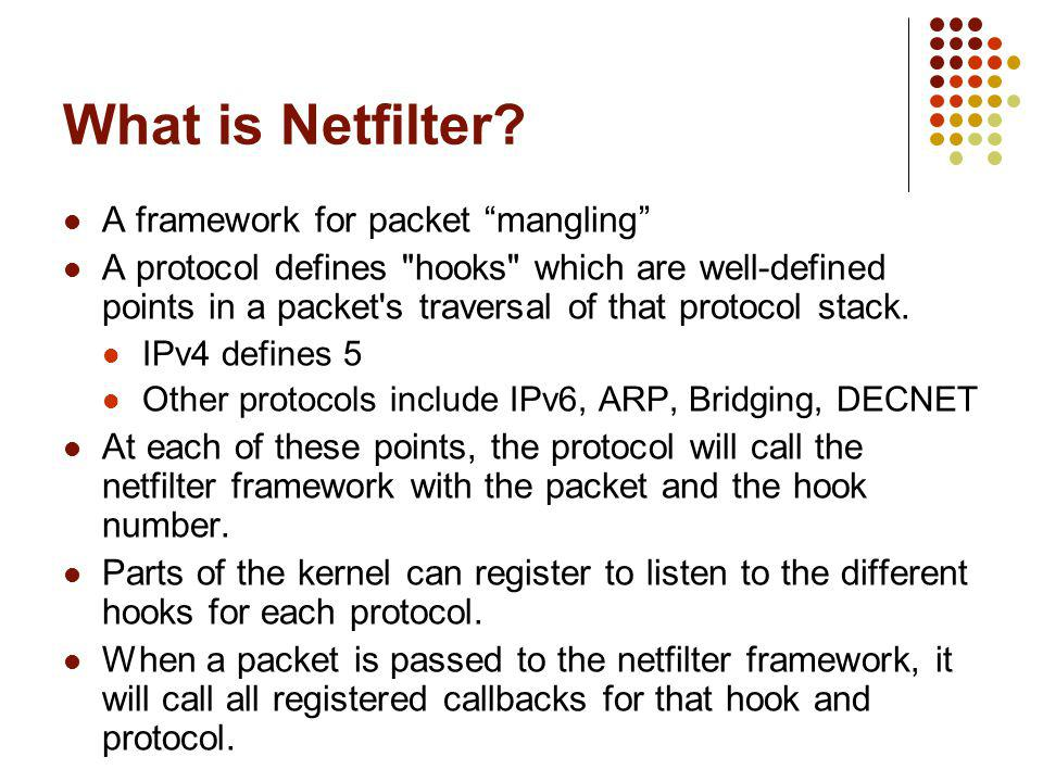 What is Netfilter A framework for packet mangling