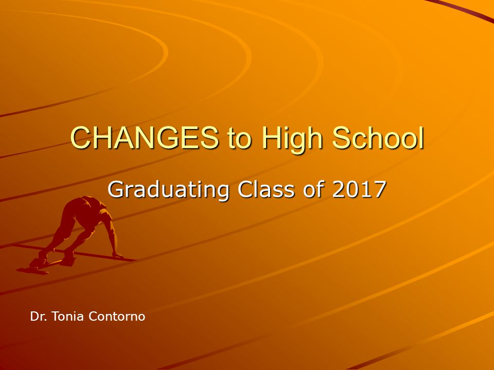 CHANGES to High School Graduating Class of 2017 Dr. Tonia Contorno