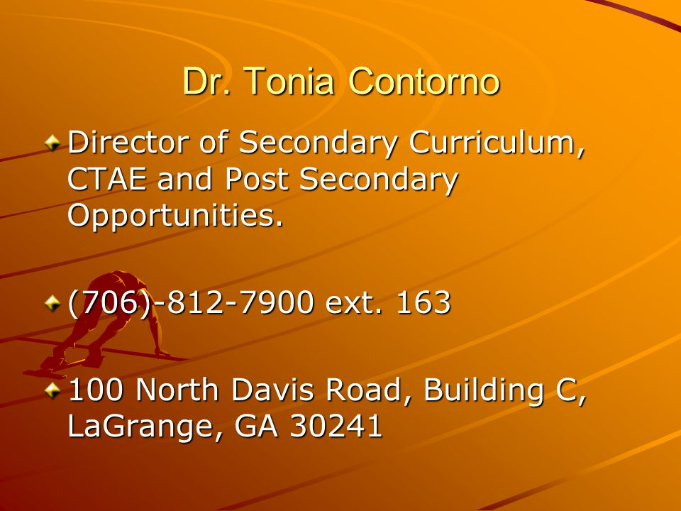 Dr. Tonia Contorno Director of Secondary Curriculum, CTAE and Post Secondary Opportunities. (706)-812-7900 ext. 163.
