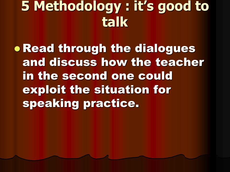 5 Methodology : it's good to talk