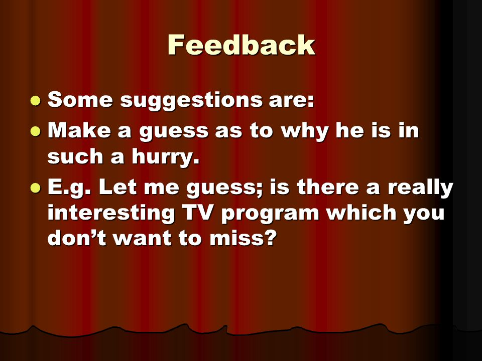 Feedback Some suggestions are: