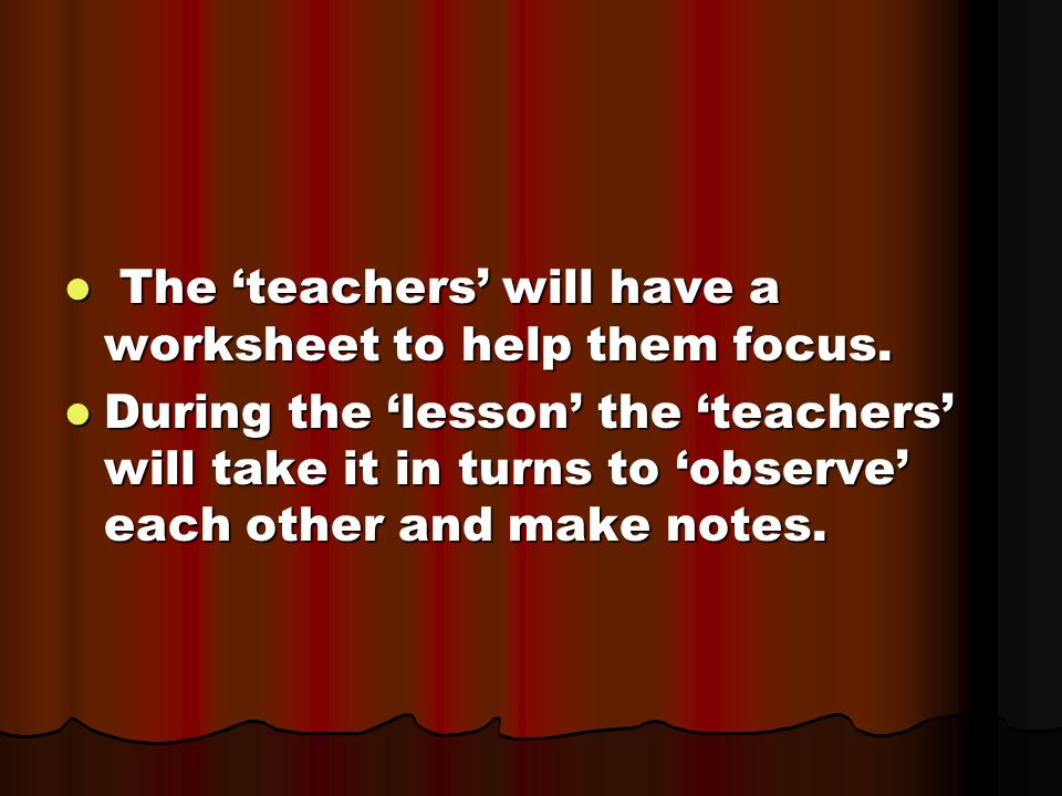 The 'teachers' will have a worksheet to help them focus.