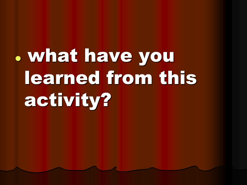 what have you learned from this activity