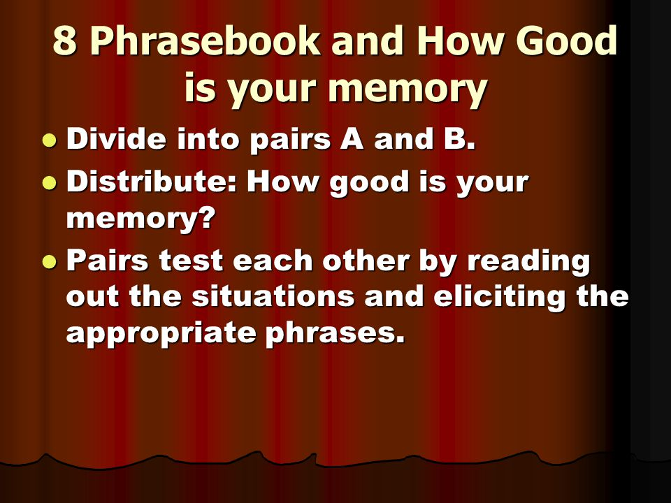 8 Phrasebook and How Good is your memory