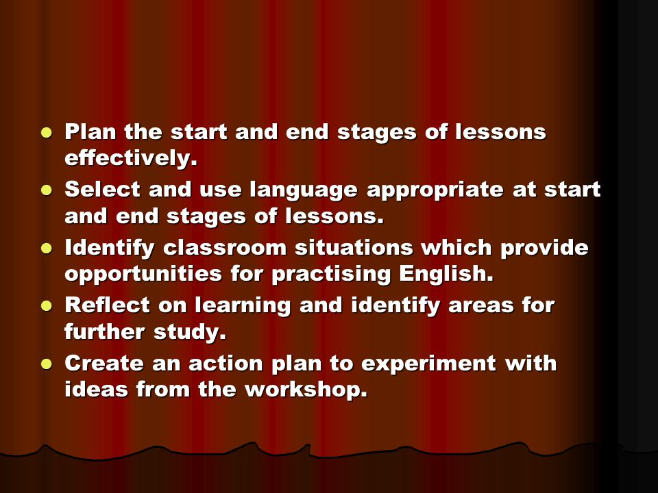 Plan the start and end stages of lessons effectively.