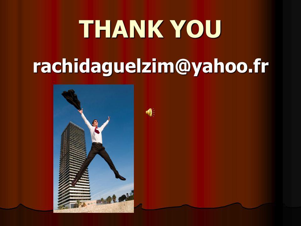 THANK YOU rachidaguelzim@yahoo.fr