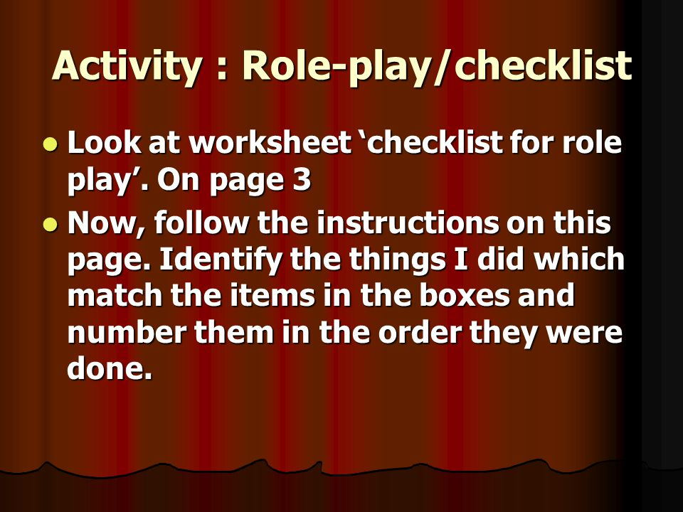 Activity : Role-play/checklist