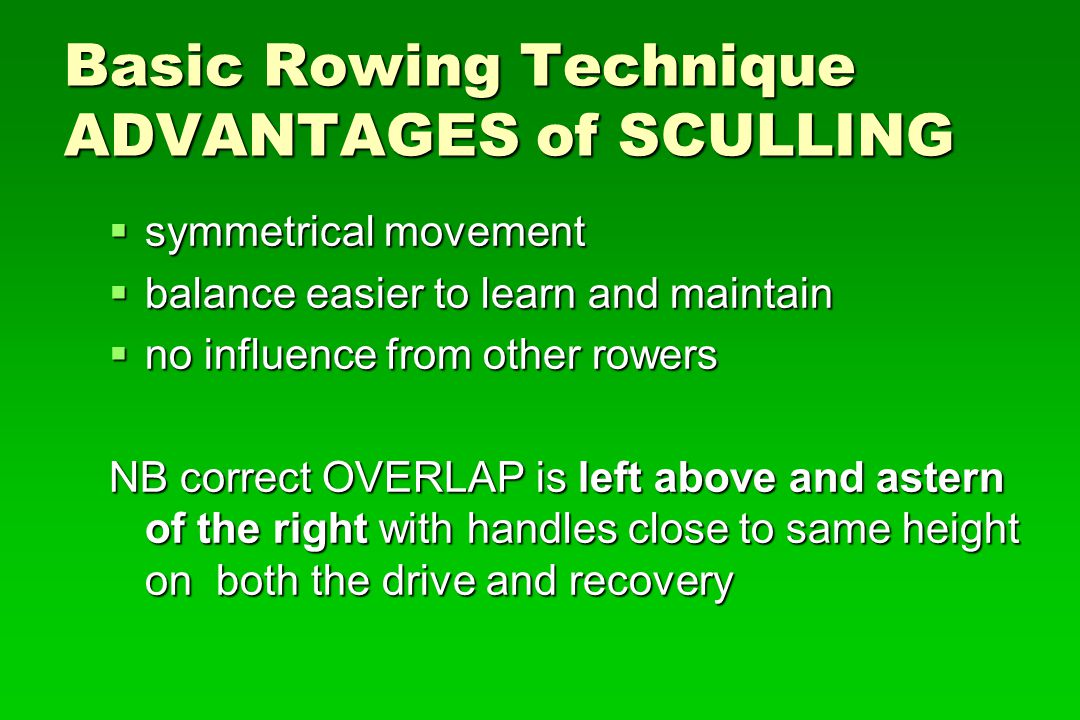 Basic Rowing Technique ADVANTAGES of SCULLING