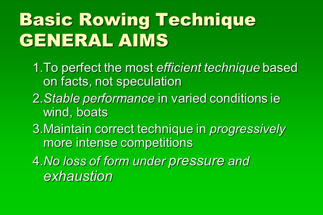 Basic Rowing Technique GENERAL AIMS