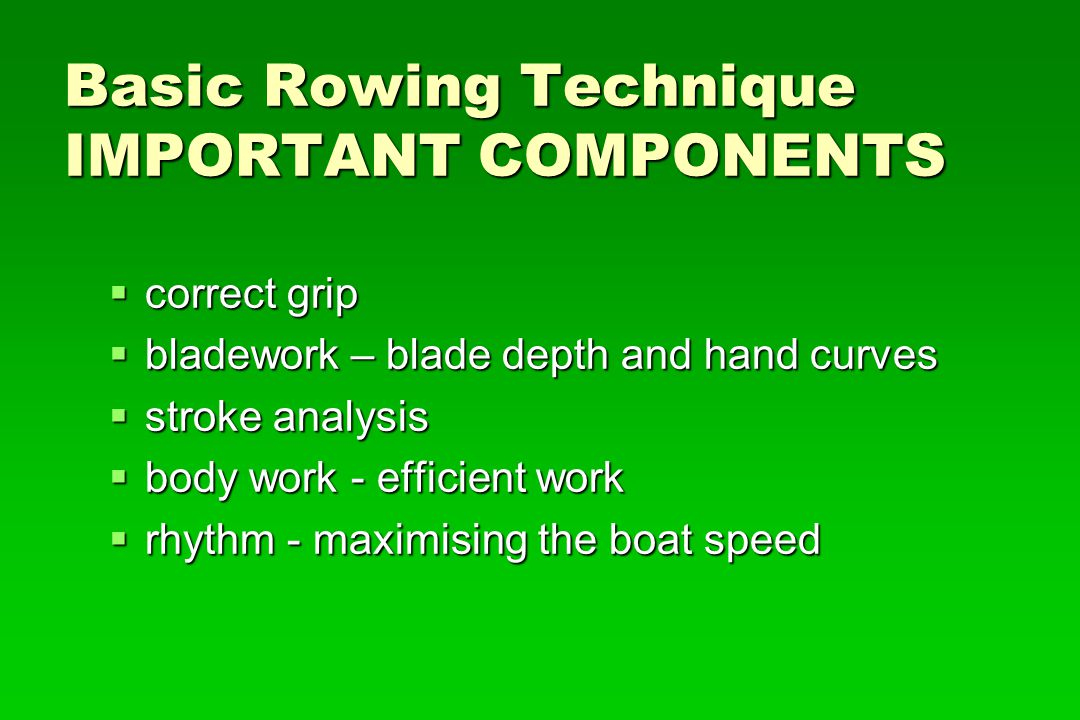 Basic Rowing Technique IMPORTANT COMPONENTS