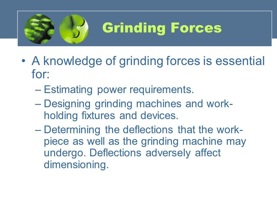Grinding Forces A knowledge of grinding forces is essential for: