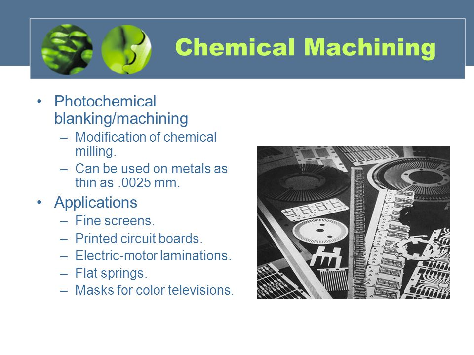 Chemical Machining Photochemical blanking/machining Applications
