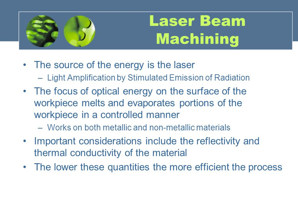 Laser Beam Machining The source of the energy is the laser