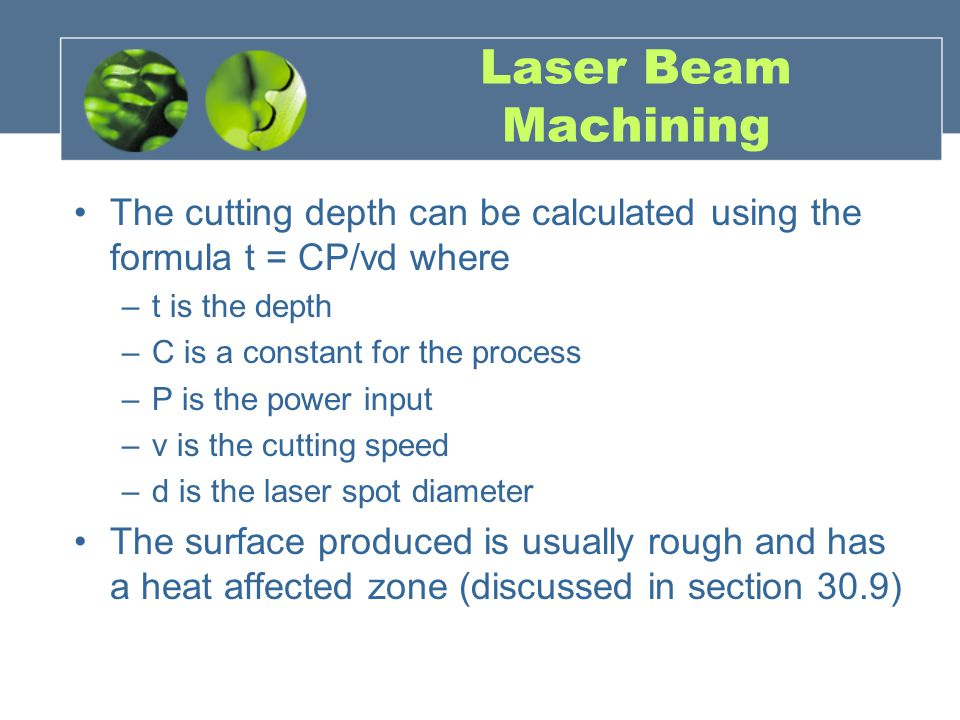 Laser Beam Machining The cutting depth can be calculated using the formula t = CP/vd where. t is the depth.