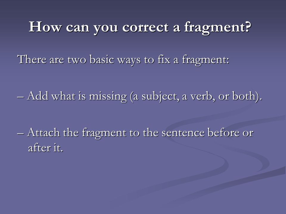 How can you correct a fragment