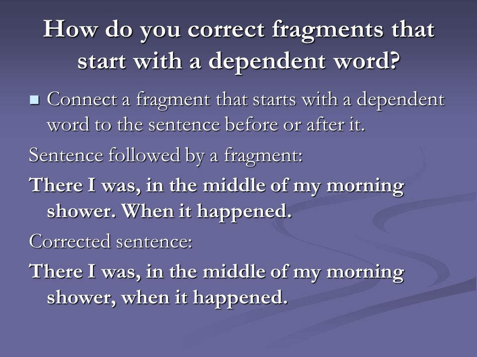 How do you correct fragments that start with a dependent word