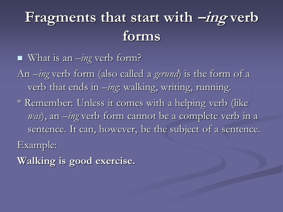Fragments that start with –ing verb forms