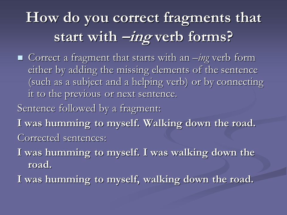 How do you correct fragments that start with –ing verb forms