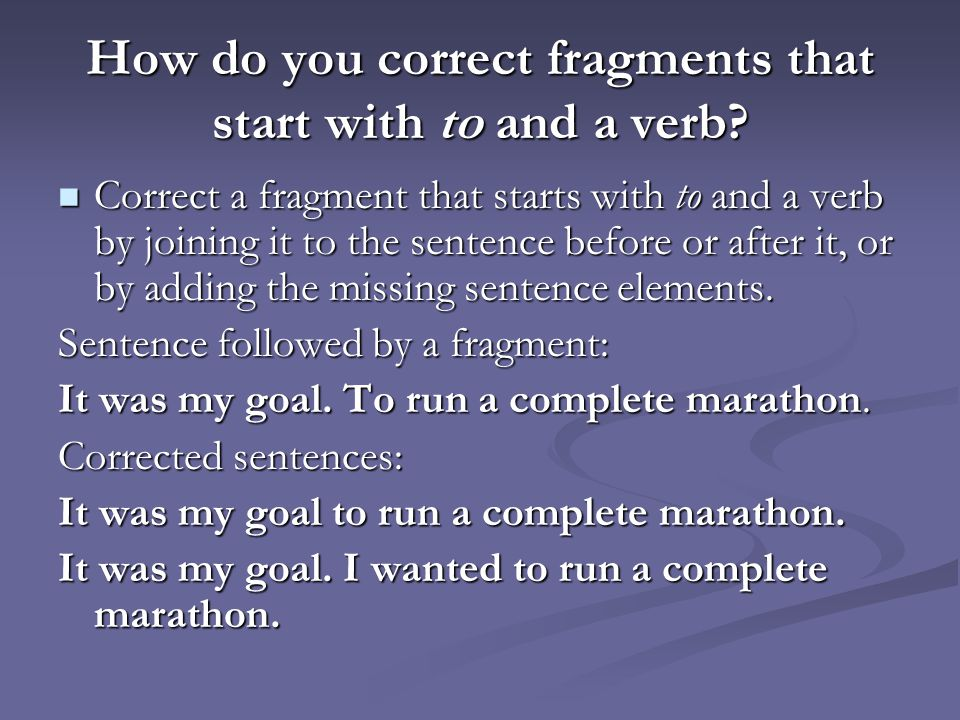 How do you correct fragments that start with to and a verb