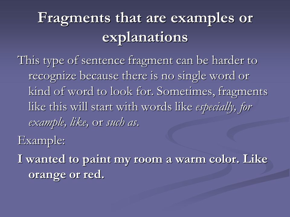 Fragments that are examples or explanations