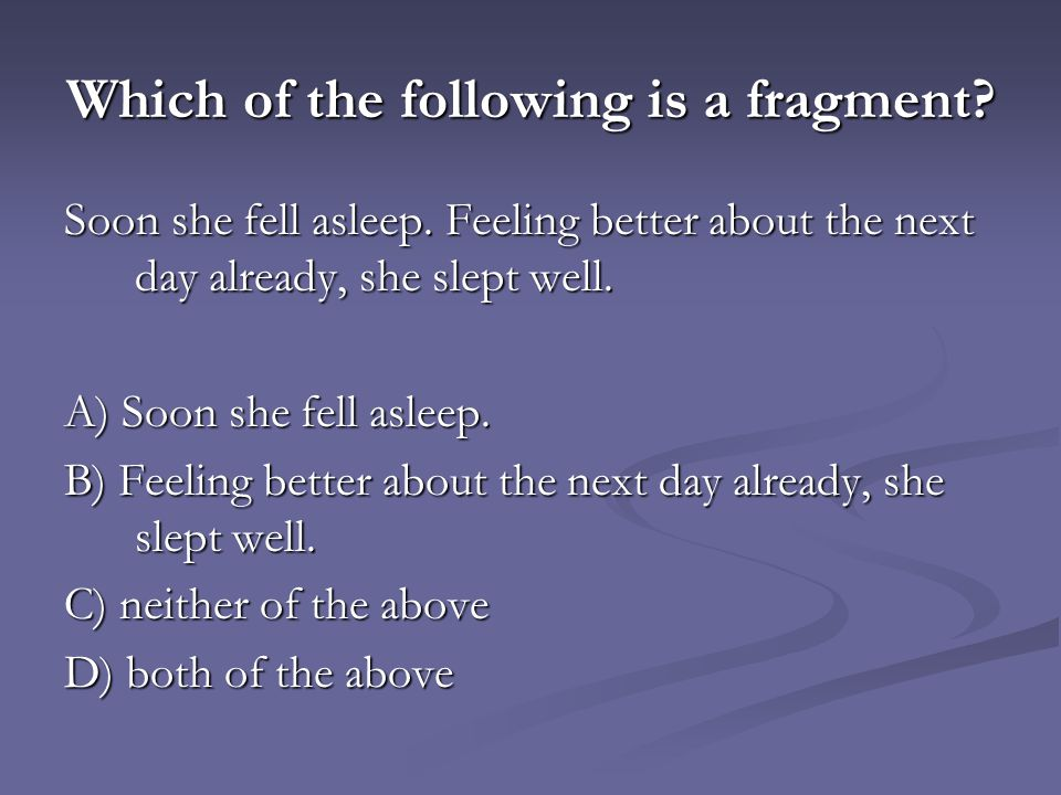 Which of the following is a fragment