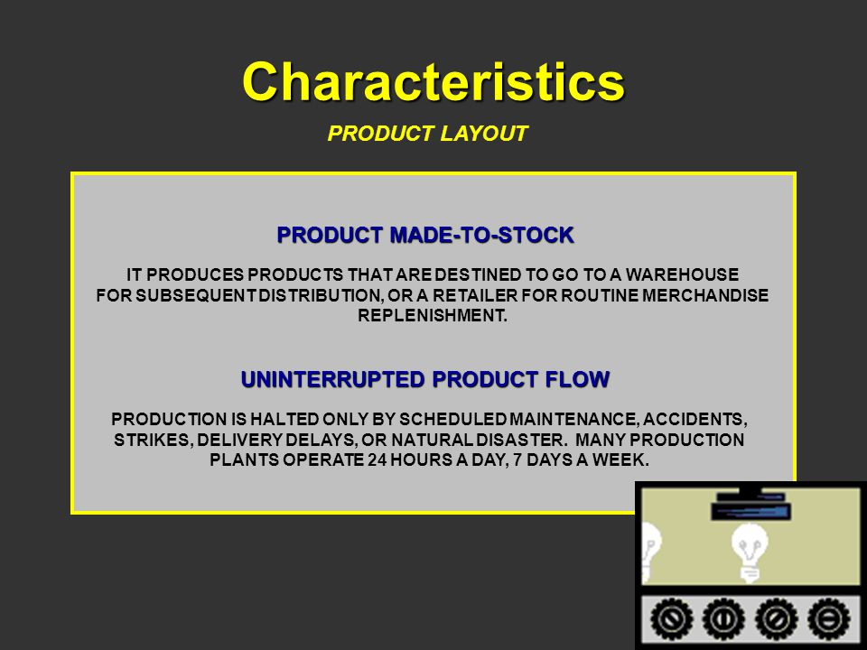 Characteristics PRODUCT LAYOUT PRODUCT MADE-TO-STOCK