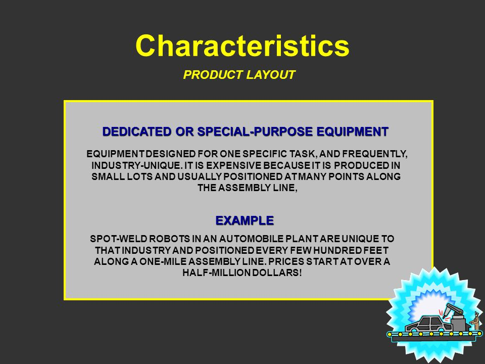 Characteristics PRODUCT LAYOUT DEDICATED OR SPECIAL-PURPOSE EQUIPMENT