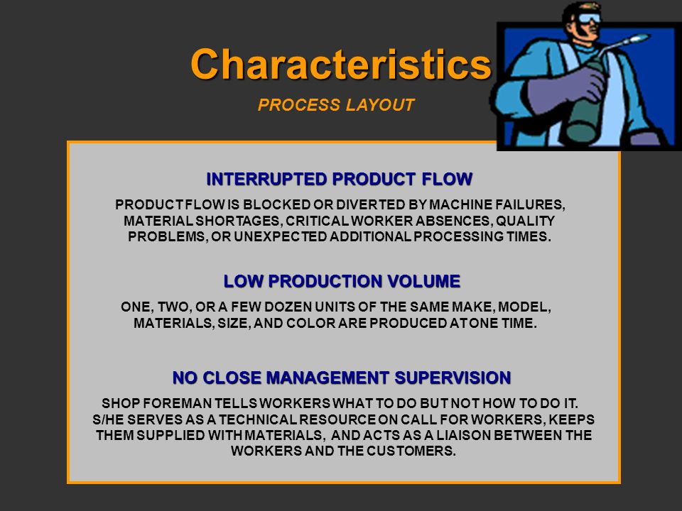 Characteristics PROCESS LAYOUT INTERRUPTED PRODUCT FLOW