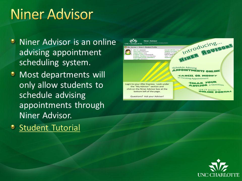 Niner Advisor Niner Advisor is an online advising appointment scheduling system.