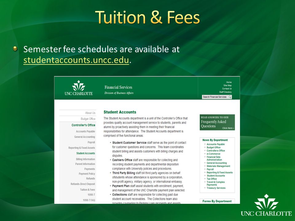 Tuition & Fees Semester fee schedules are available at studentaccounts.uncc.edu.