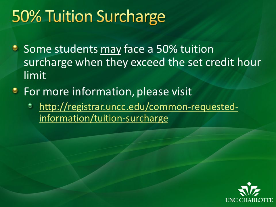 50% Tuition Surcharge Some students may face a 50% tuition surcharge when they exceed the set credit hour limit.