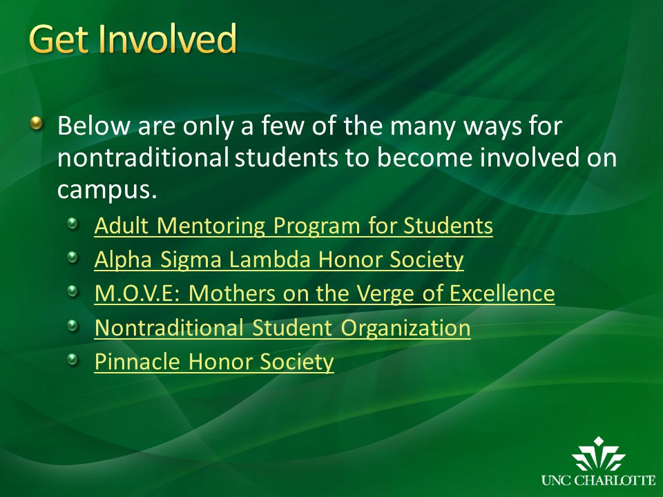 Get Involved Below are only a few of the many ways for nontraditional students to become involved on campus.