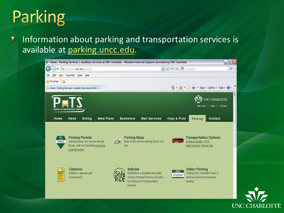 Parking Information about parking and transportation services is available at parking.uncc.edu.