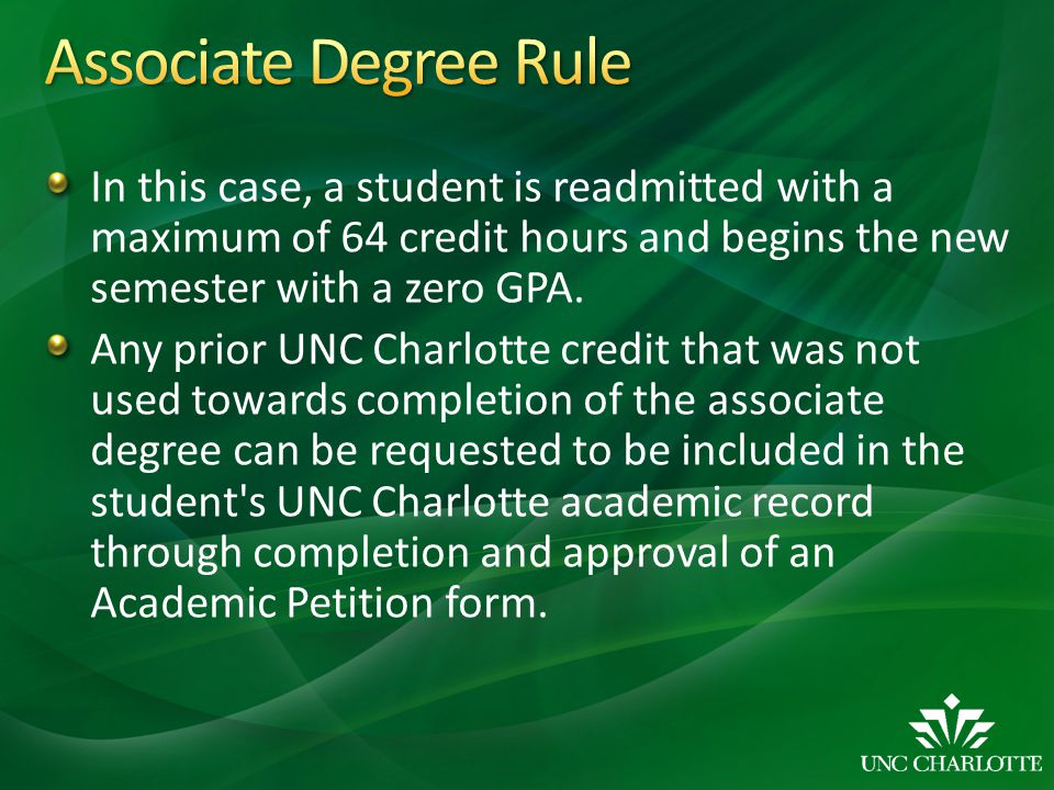 Associate Degree Rule In this case, a student is readmitted with a maximum of 64 credit hours and begins the new semester with a zero GPA.