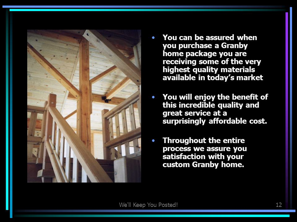 You can be assured when you purchase a Granby home package you are receiving some of the very highest quality materials available in today's market