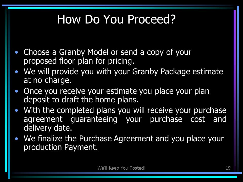 How Do You Proceed Choose a Granby Model or send a copy of your proposed floor plan for pricing.