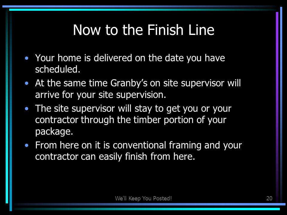 Now to the Finish Line Your home is delivered on the date you have scheduled.