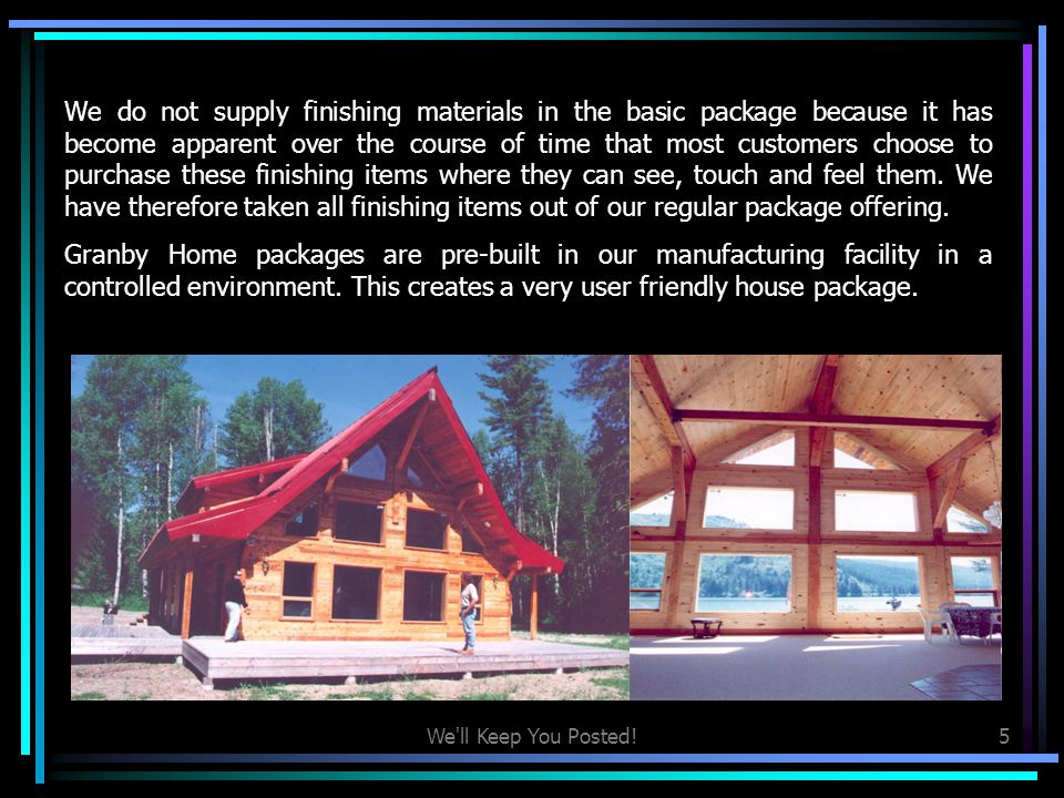 We do not supply finishing materials in the basic package because it has become apparent over the course of time that most customers choose to purchase these finishing items where they can see, touch and feel them. We have therefore taken all finishing items out of our regular package offering.