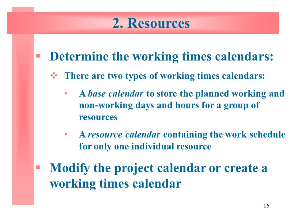 2. Resources Determine the working times calendars: