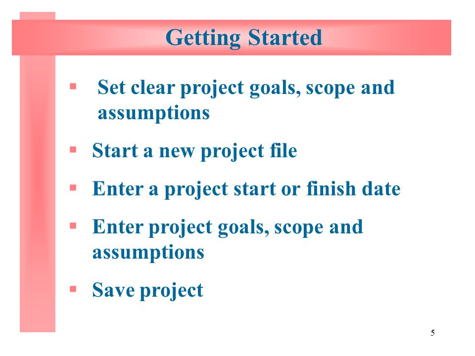 Getting Started Set clear project goals, scope and assumptions