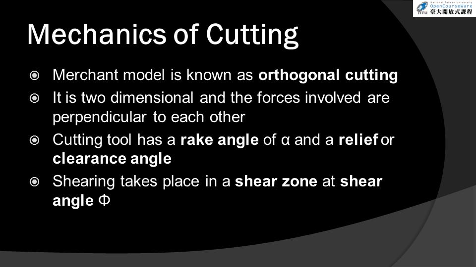 Mechanics of Cutting Merchant model is known as orthogonal cutting