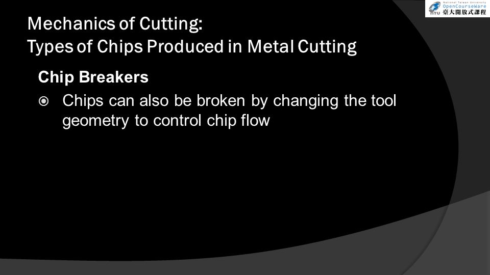 Mechanics of Cutting: Types of Chips Produced in Metal Cutting