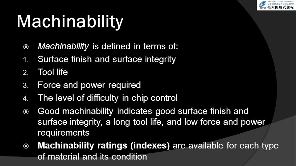 Machinability Machinability is defined in terms of: