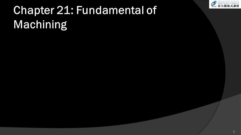 Chapter 21: Fundamental of Machining