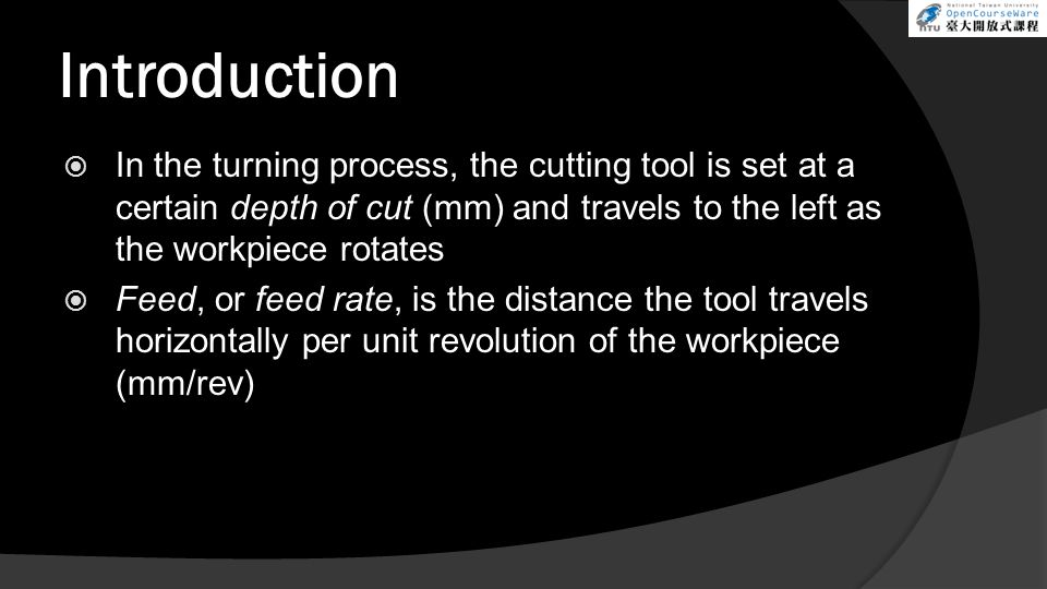 Introduction In the turning process, the cutting tool is set at a certain depth of cut (mm) and travels to the left as the workpiece rotates.