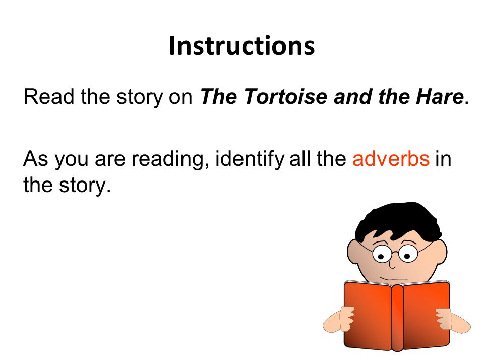 Instructions Read the story on The Tortoise and the Hare.