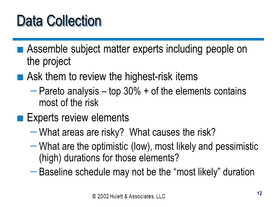 Data Collection Assemble subject matter experts including people on the project. Ask them to review the highest-risk items.