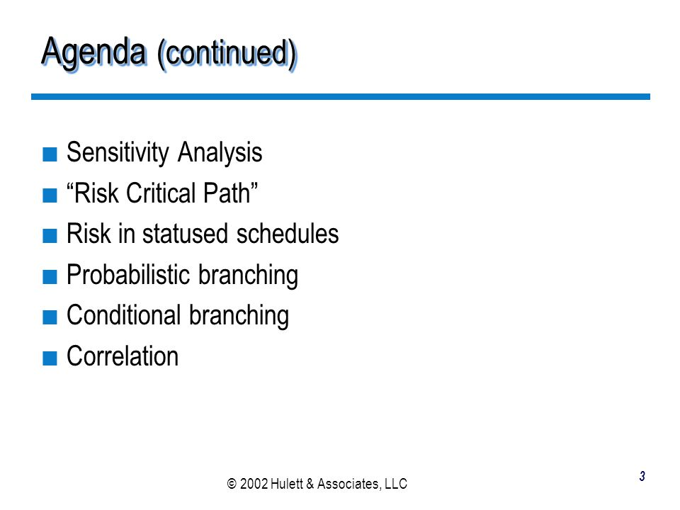 Agenda (continued) Sensitivity Analysis Risk Critical Path