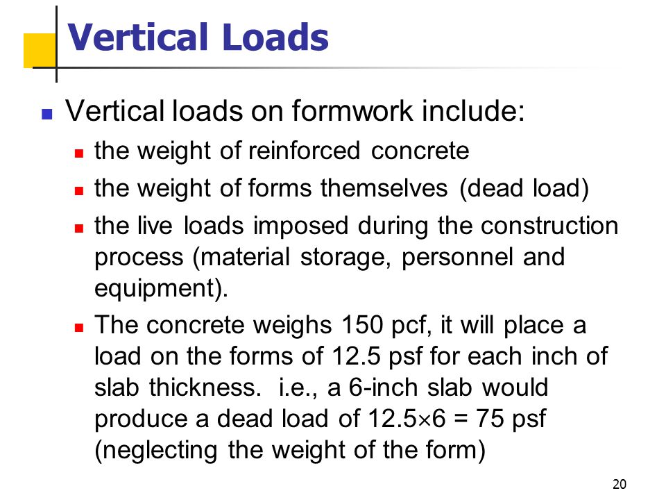 Vertical Loads Vertical loads on formwork include: